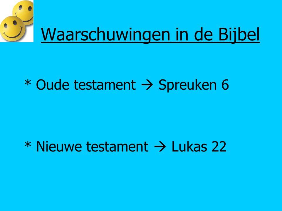 Waarschuwingen in de Bijbel * Oude testament  Spreuken 6 * Nieuwe testament  Lukas 22