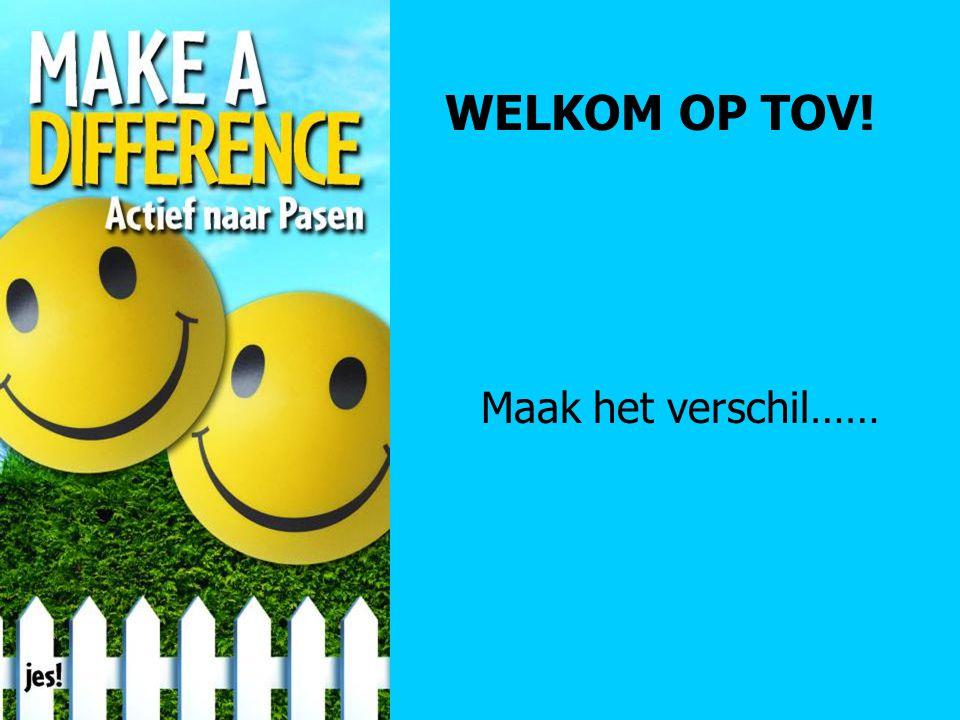 WELKOM OP TOV! Maak het verschil……