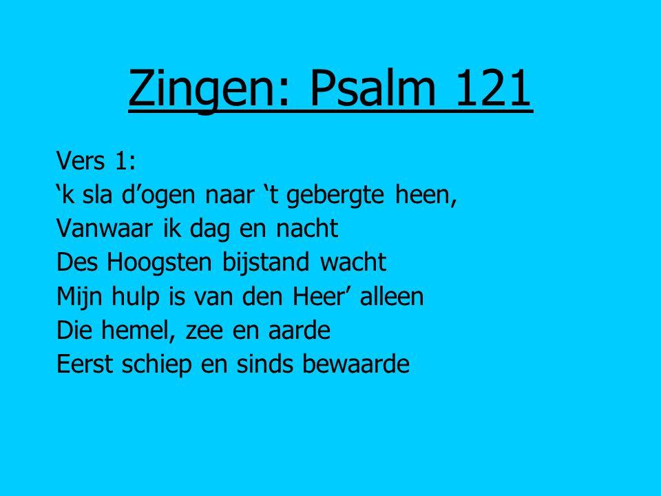 Zingen: Psalm 121 Vers 1: 'k sla d'ogen naar 't gebergte heen, Vanwaar ik dag en nacht Des Hoogsten bijstand wacht Mijn hulp is van den Heer' alleen D