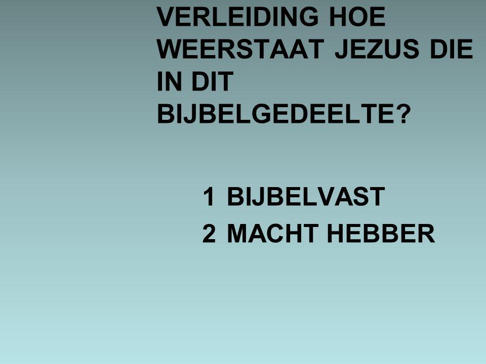VERLEIDING HOE WEERSTAAT JEZUS DIE IN DIT BIJBELGEDEELTE? 1BIJBELVAST 2MACHT HEBBER