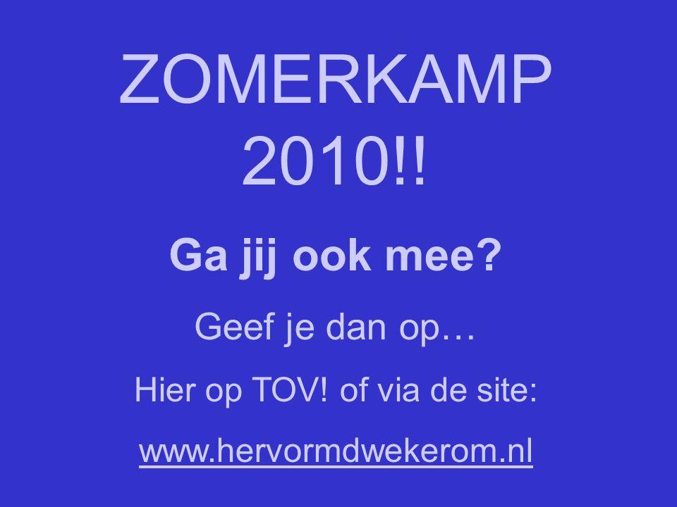 ZOMERKAMP 2010!! Ga jij ook mee? Geef je dan op… Hier op TOV! of via de site: www.hervormdwekerom.nl