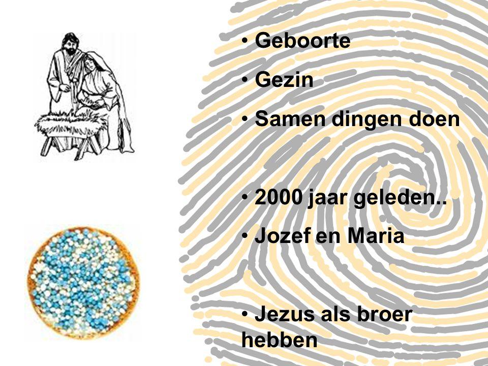 Geboorte Gezin Samen dingen doen 2000 jaar geleden.. Jozef en Maria Jezus als broer hebben