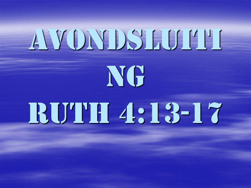 Avondsluiti ng Ruth 4:13-17