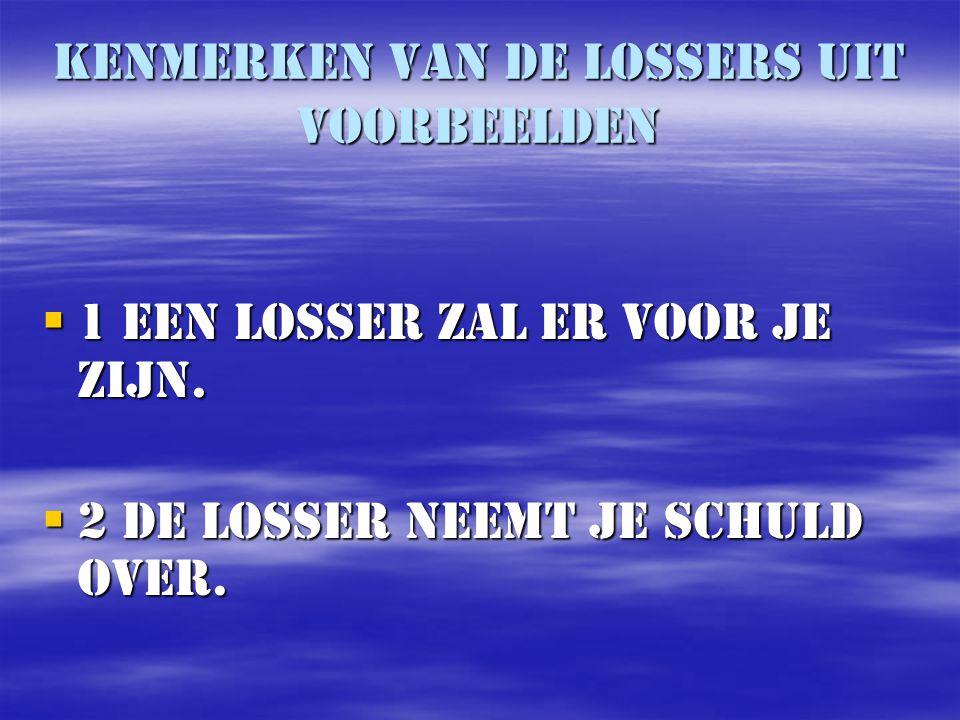 Kenmerken van de lossers uit voorbeelden  1 Een losser zal er voor je zijn.  2 De losser neemt je schuld over.