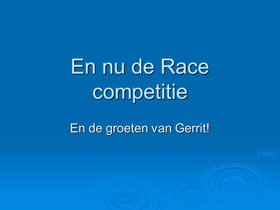 En nu de Race competitie En de groeten van Gerrit!
