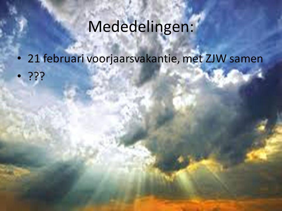 Mededelingen: 21 februari voorjaarsvakantie, met ZJW samen ???