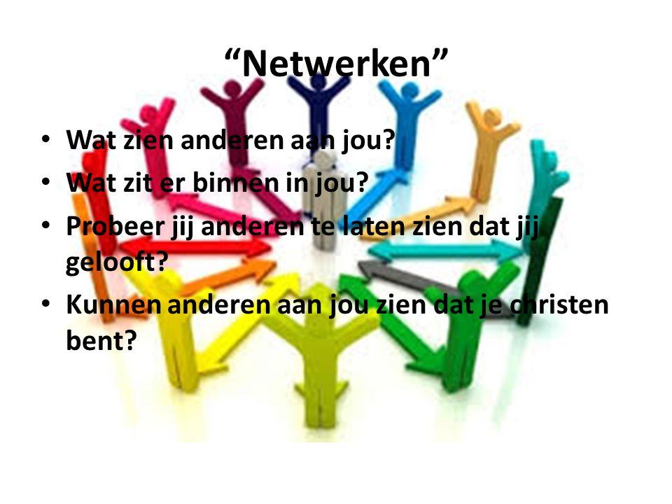 """""""Netwerken"""" Wat zien anderen aan jou? Wat zit er binnen in jou? Probeer jij anderen te laten zien dat jij gelooft? Kunnen anderen aan jou zien dat je"""