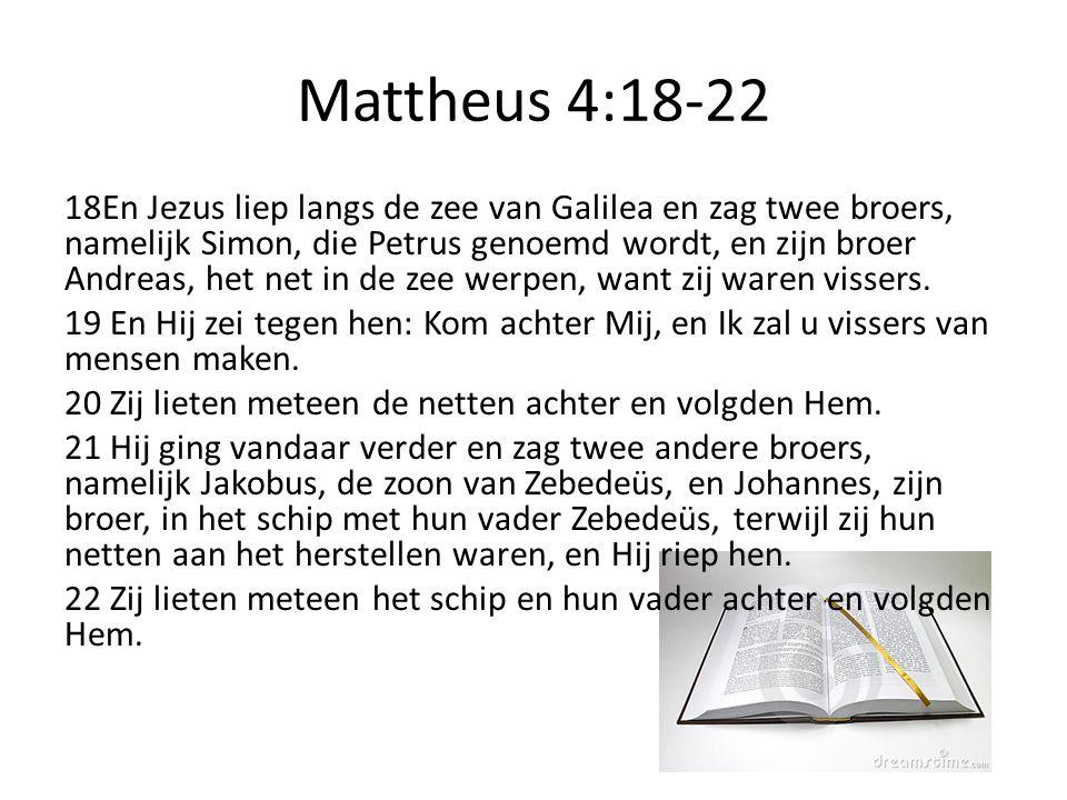 Mattheus 4:18-22 18En Jezus liep langs de zee van Galilea en zag twee broers, namelijk Simon, die Petrus genoemd wordt, en zijn broer Andreas, het net