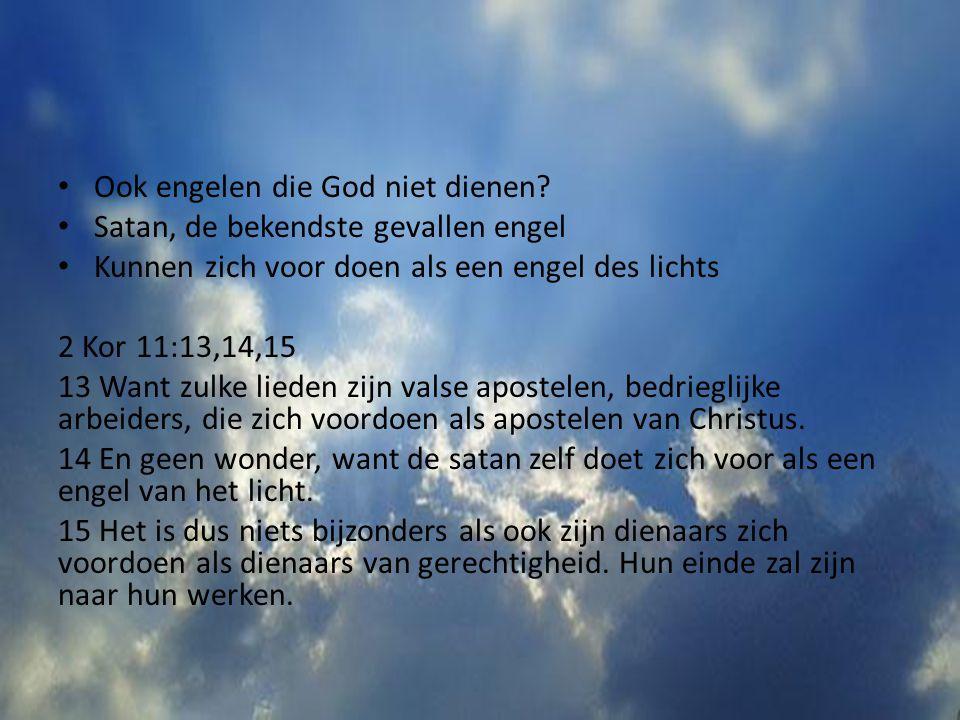 Ook engelen die God niet dienen? Satan, de bekendste gevallen engel Kunnen zich voor doen als een engel des lichts 2 Kor 11:13,14,15 13 Want zulke lie
