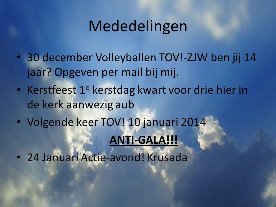 Mededelingen 30 december Volleyballen TOV!-ZJW ben jij 14 jaar? Opgeven per mail bij mij. Kerstfeest 1 e kerstdag kwart voor drie hier in de kerk aanw