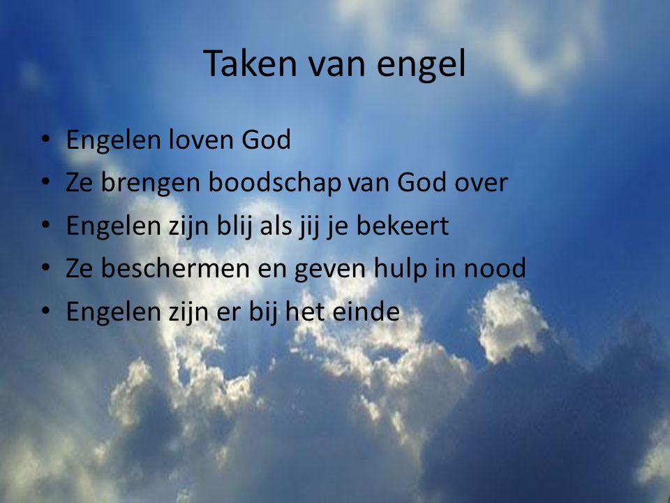 Taken van engel Engelen loven God Ze brengen boodschap van God over Engelen zijn blij als jij je bekeert Ze beschermen en geven hulp in nood Engelen z