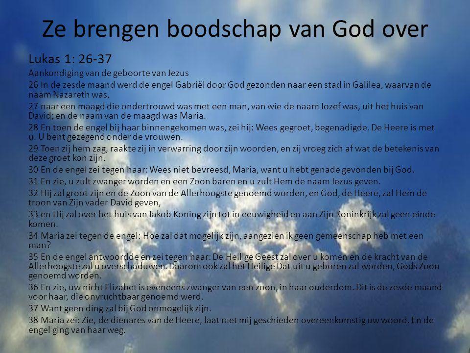 Ze brengen boodschap van God over Lukas 1: 26-37 Aankondiging van de geboorte van Jezus 26 In de zesde maand werd de engel Gabriël door God gezonden n