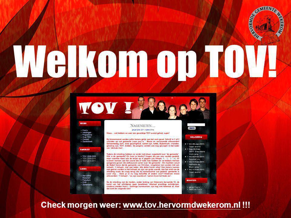 Welkom op TOV! Check morgen weer: www.tov.hervormdwekerom.nl !!!