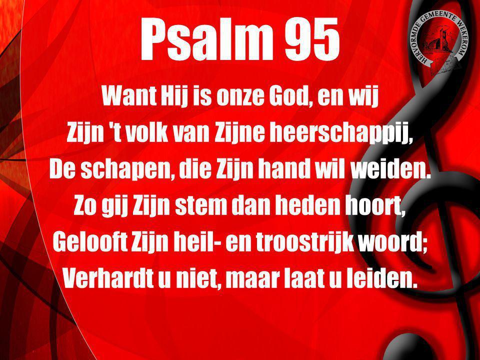 Want Hij is onze God, en wij Zijn 't volk van Zijne heerschappij, De schapen, die Zijn hand wil weiden. Zo gij Zijn stem dan heden hoort, Gelooft Zijn