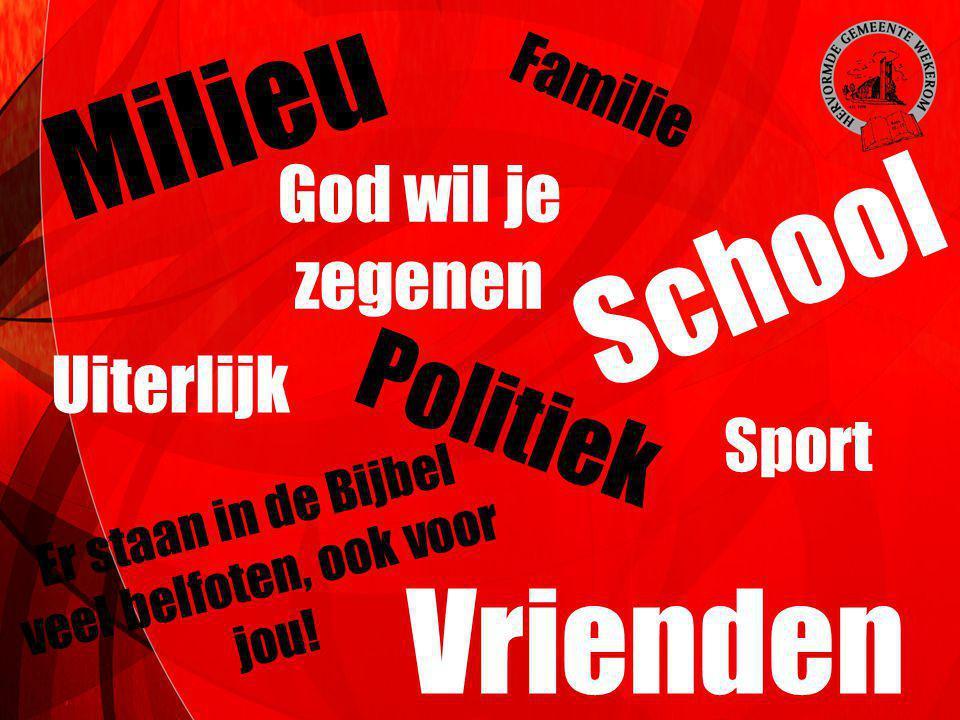 Milieu Vrienden Familie Uiterlijk Er staan in de Bijbel veel belfoten, ook voor jou! School P o l i t i e k Sport God wil je zegenen