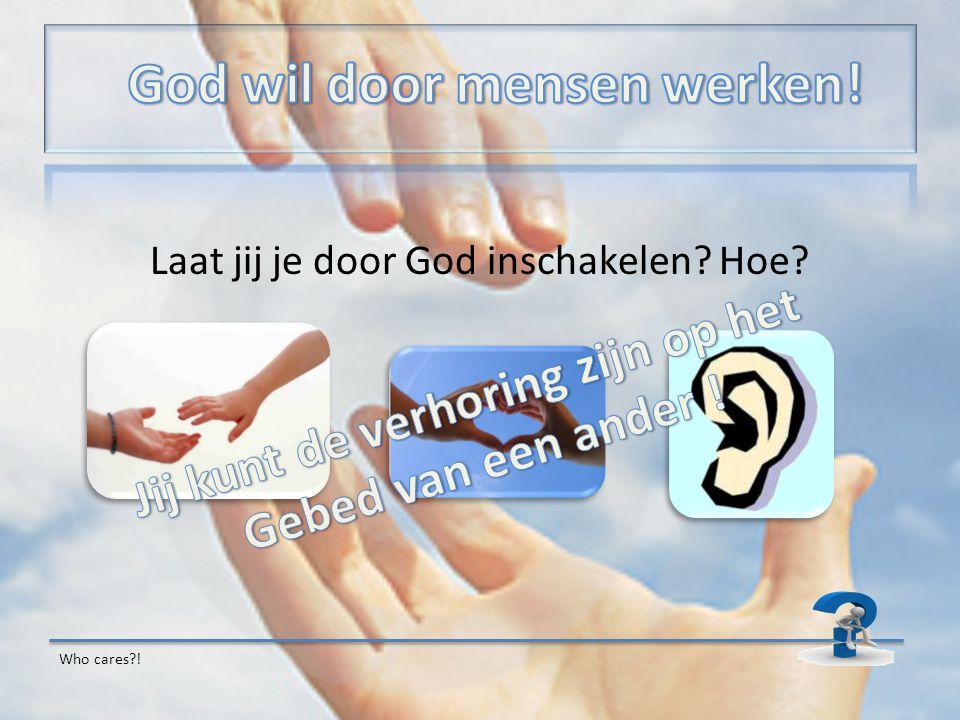 Laat jij je door God inschakelen? Hoe? Who cares?!