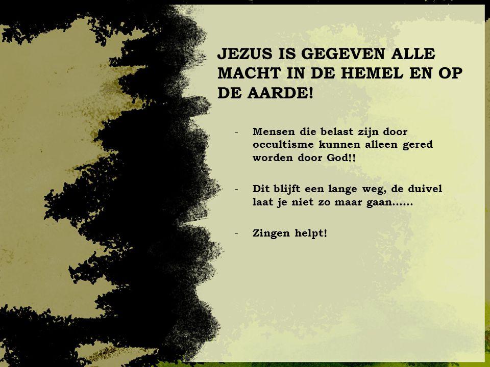 JEZUS IS GEGEVEN ALLE MACHT IN DE HEMEL EN OP DE AARDE! - Mensen die belast zijn door occultisme kunnen alleen gered worden door God!! - Dit blijft ee
