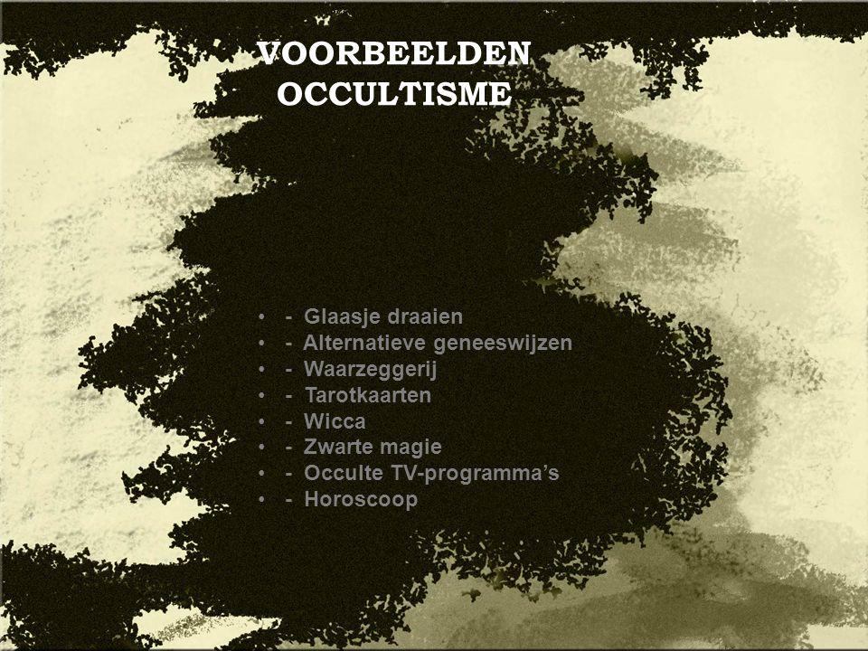 VOORBEELDEN OCCULTISME - Glaasje draaien - Alternatieve geneeswijzen - Waarzeggerij - Tarotkaarten - Wicca - Zwarte magie - Occulte TV-programma's - H