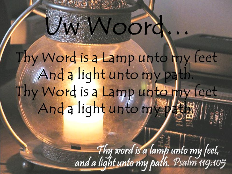 Thy Word is a Lamp unto my feet And a light unto my path. Thy Word is a Lamp unto my feet And a light unto my path. Uw Woord…