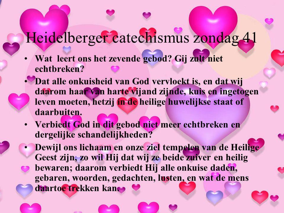Heidelberger catechismus zondag 41 Wat leert ons het zevende gebod? Gij zult niet echtbreken? Dat alle onkuisheid van God vervloekt is, en dat wij daa