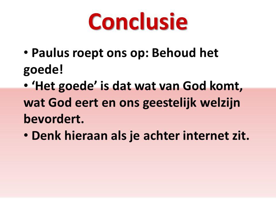 Conclusie Paulus roept ons op: Behoud het goede.