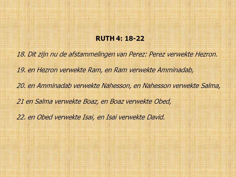 RUTH 4: 18-22 18. Dit zijn nu de afstammelingen van Perez: Perez verwekte Hezron.