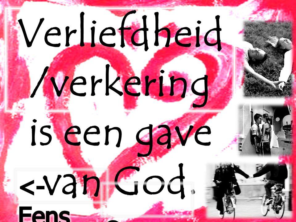 Verliefdheid /verkering is een gave van God.