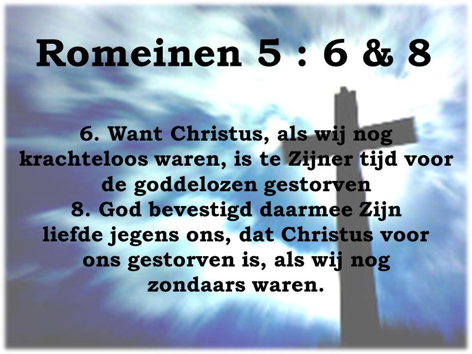 Romeinen 5 : 6 & 8 6.