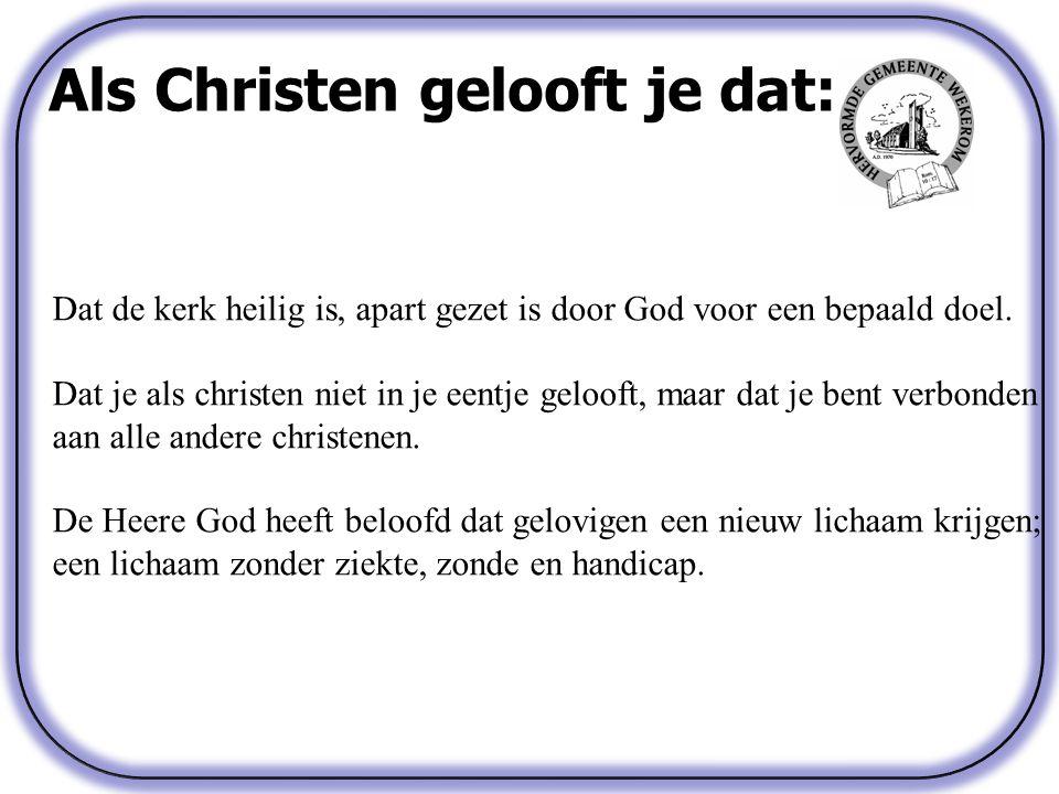 Als Christen gelooft je dat: Dat de kerk heilig is, apart gezet is door God voor een bepaald doel.
