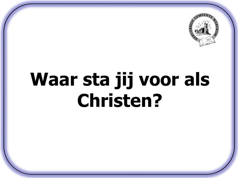 Waar sta jij voor als Christen?