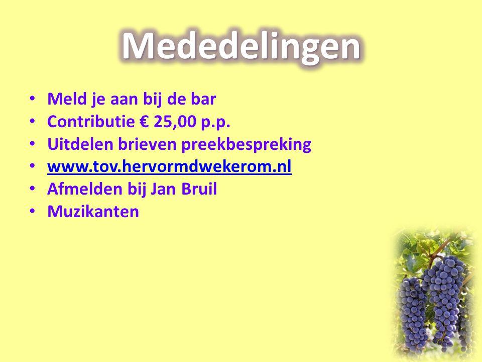 Meld je aan bij de bar Contributie € 25,00 p.p. Uitdelen brieven preekbespreking www.tov.hervormdwekerom.nl Afmelden bij Jan Bruil Muzikanten