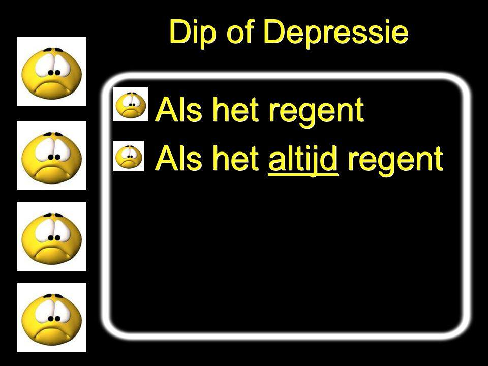 Dip of Depressie Als het regent Als het altijd regent Als het regent Als het altijd regent