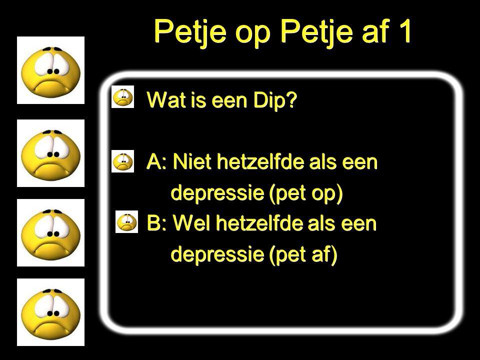 Petje op Petje af 1 Wat is een Dip? A: Niet hetzelfde als een depressie (pet op) B: Wel hetzelfde als een depressie (pet af) Wat is een Dip? A: Niet h