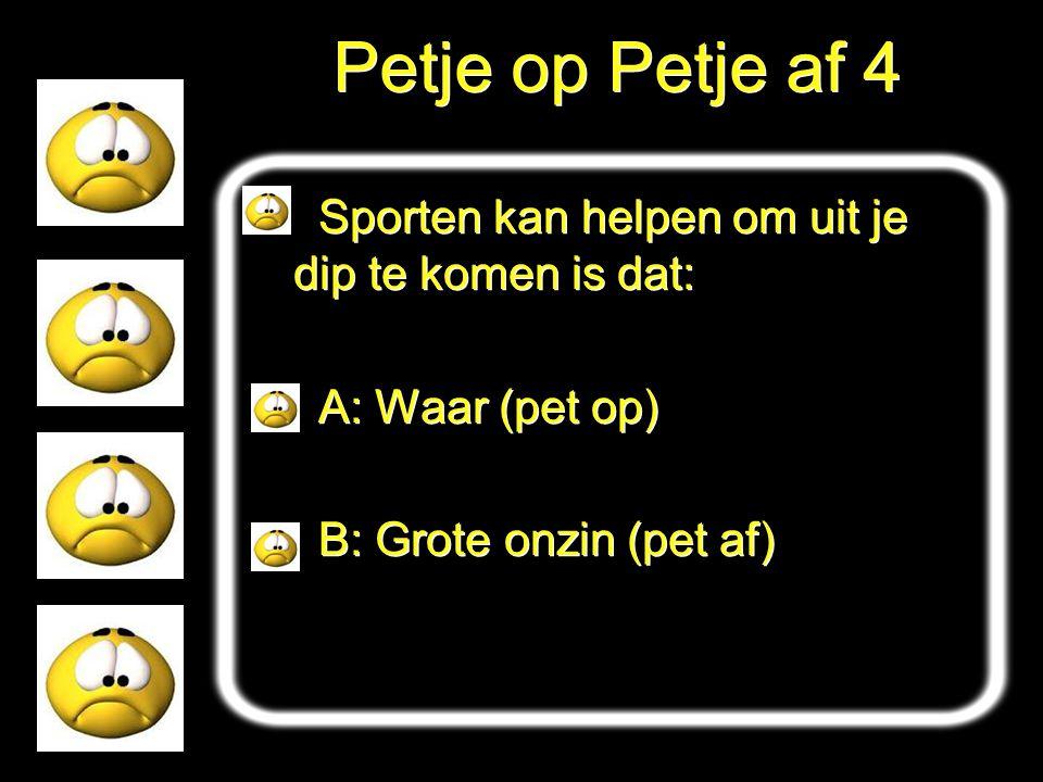 Petje op Petje af 4 Sporten kan helpen om uit je dip te komen is dat: A: Waar (pet op) B: Grote onzin (pet af) Sporten kan helpen om uit je dip te kom