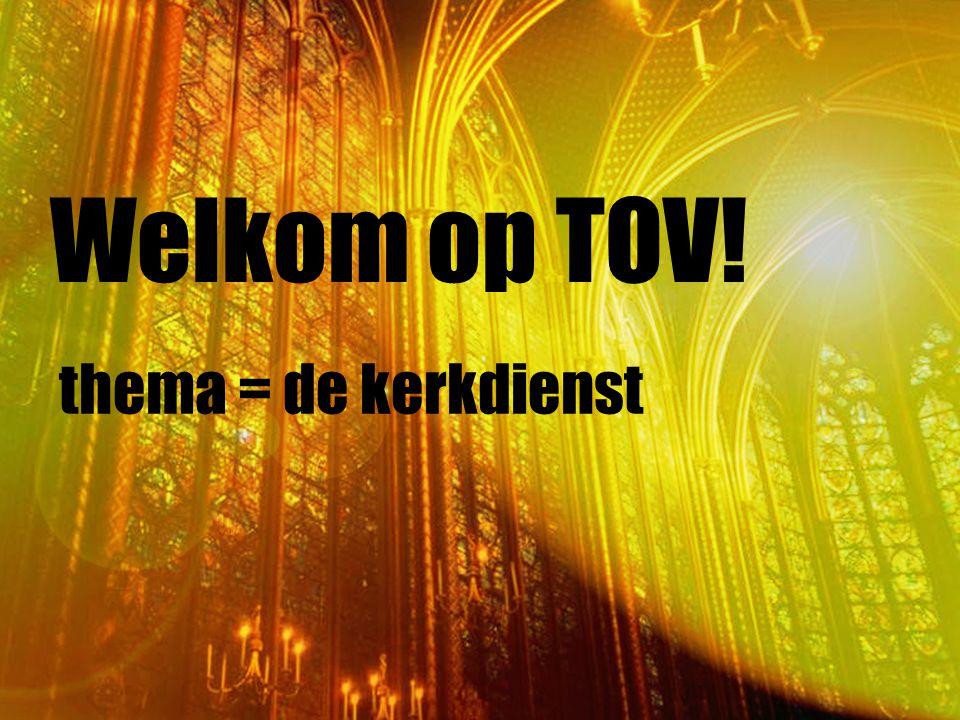 Welkom op TOV! thema = de kerkdienst
