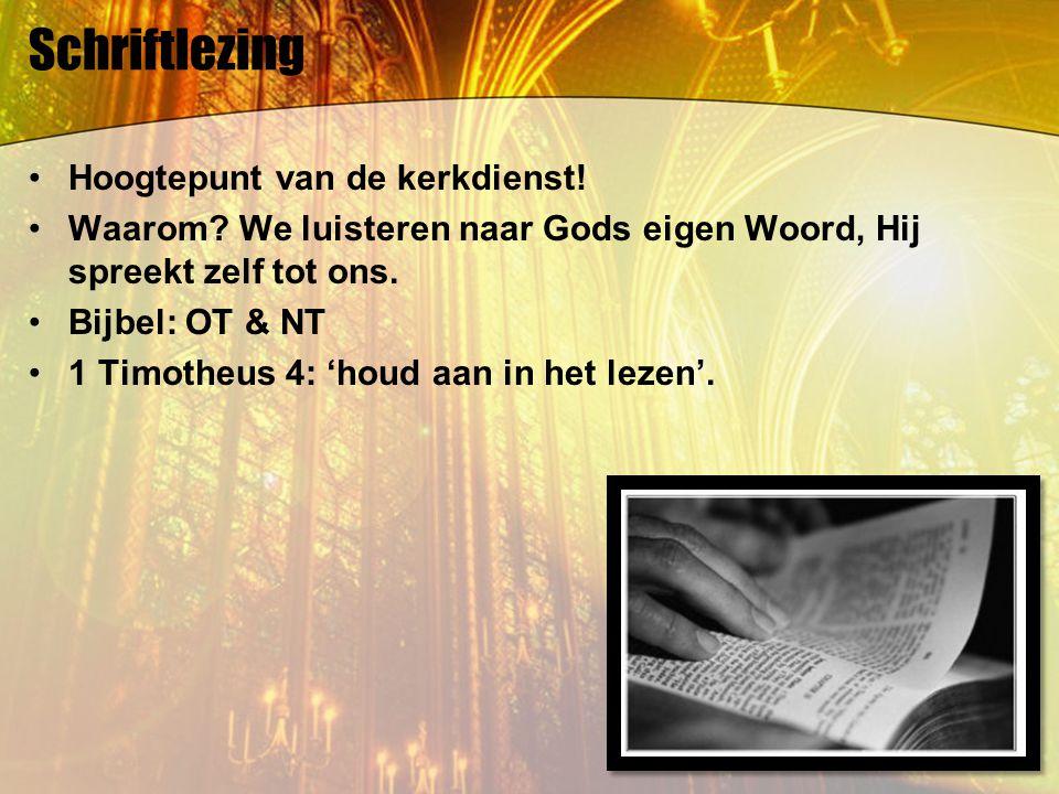 Schriftlezing Hoogtepunt van de kerkdienst! Waarom? We luisteren naar Gods eigen Woord, Hij spreekt zelf tot ons. Bijbel: OT & NT 1 Timotheus 4: 'houd