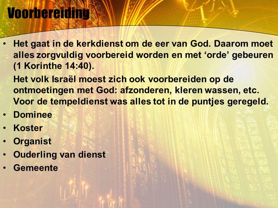 Voorbereiding Het gaat in de kerkdienst om de eer van God. Daarom moet alles zorgvuldig voorbereid worden en met 'orde' gebeuren (1 Korinthe 14:40). H
