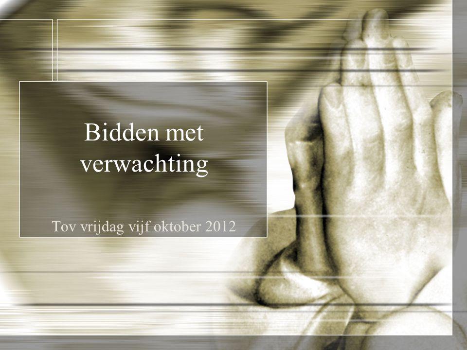 Bidden met verwachting Tov vrijdag vijf oktober 2012