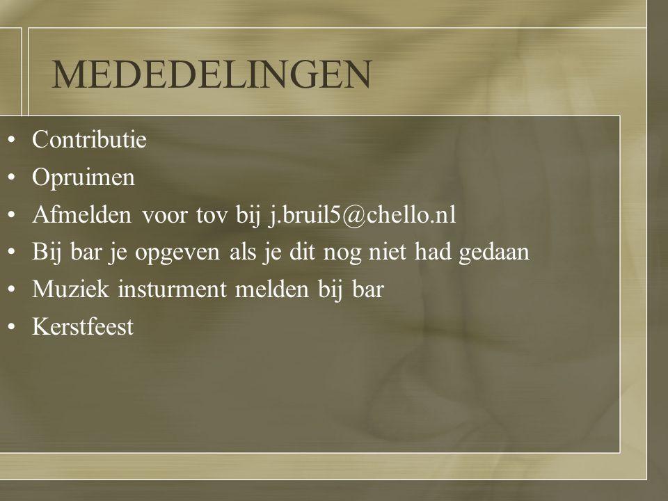 MEDEDELINGEN Contributie Opruimen Afmelden voor tov bij j.bruil5@chello.nl Bij bar je opgeven als je dit nog niet had gedaan Muziek insturment melden