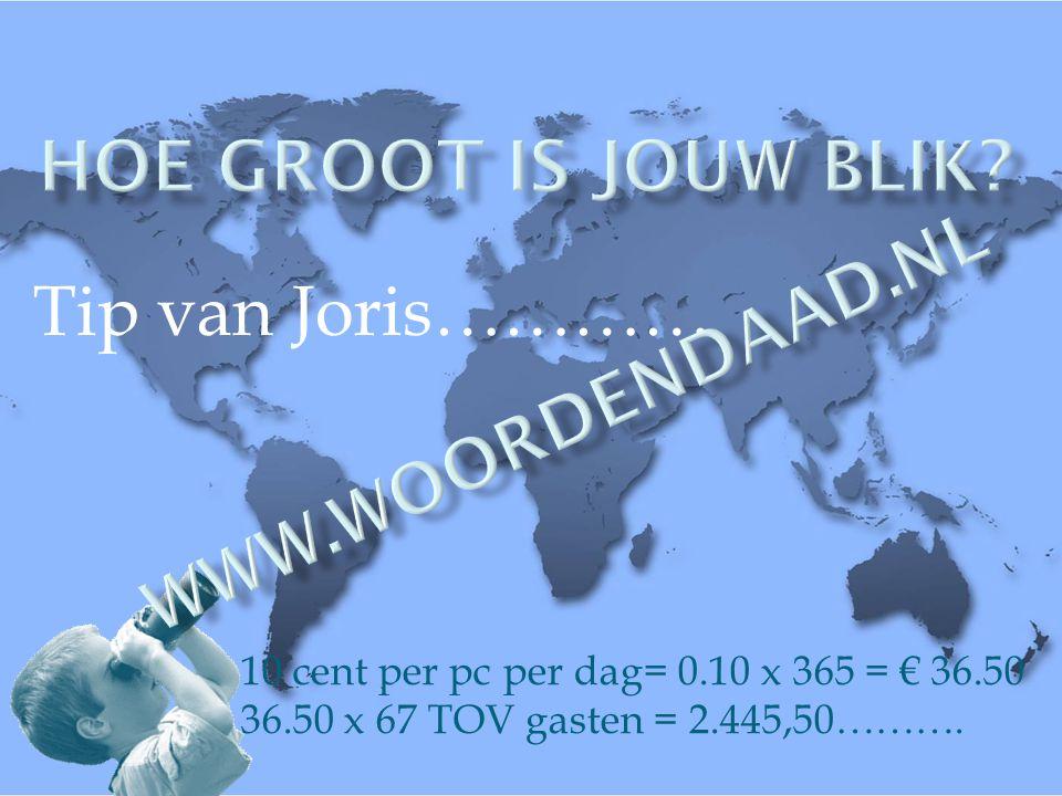 Tip van Joris………… 10 cent per pc per dag= 0.10 x 365 = € 36.50 36.50 x 67 TOV gasten = 2.445,50……….
