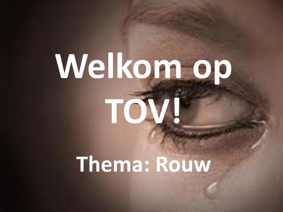 Welkom op TOV! Thema: Rouw