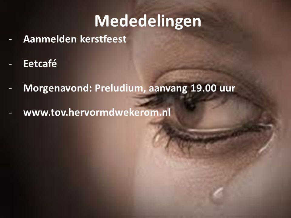 Mededelingen -Aanmelden kerstfeest -Eetcafé -Morgenavond: Preludium, aanvang 19.00 uur -www.tov.hervormdwekerom.nl