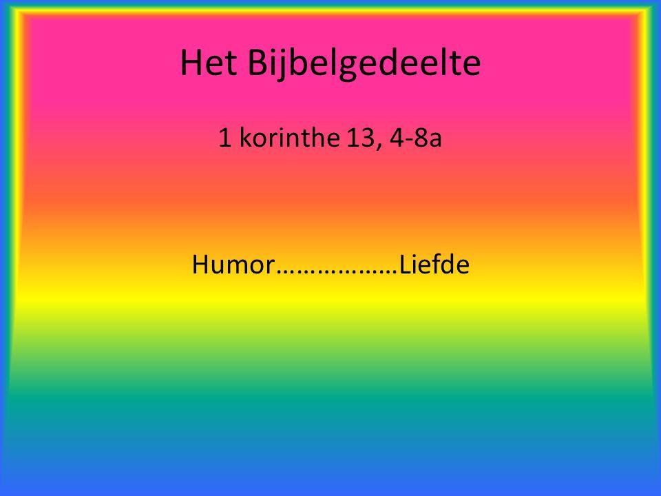 Het Bijbelgedeelte 1 korinthe 13, 4-8a Humor………………Liefde