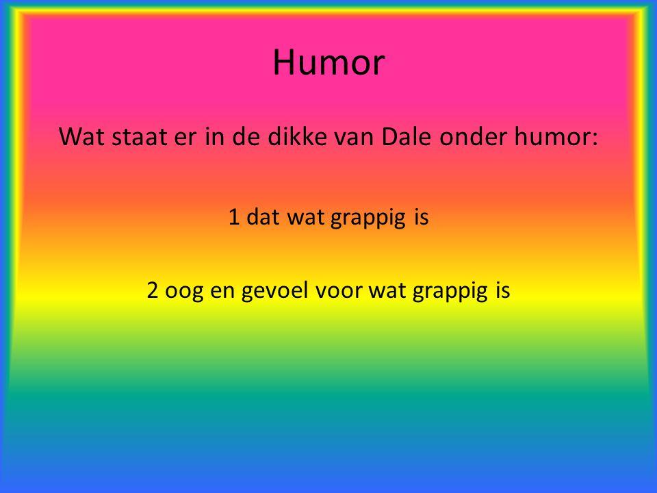 Humor Wat staat er in de dikke van Dale onder humor: 1 dat wat grappig is 2 oog en gevoel voor wat grappig is
