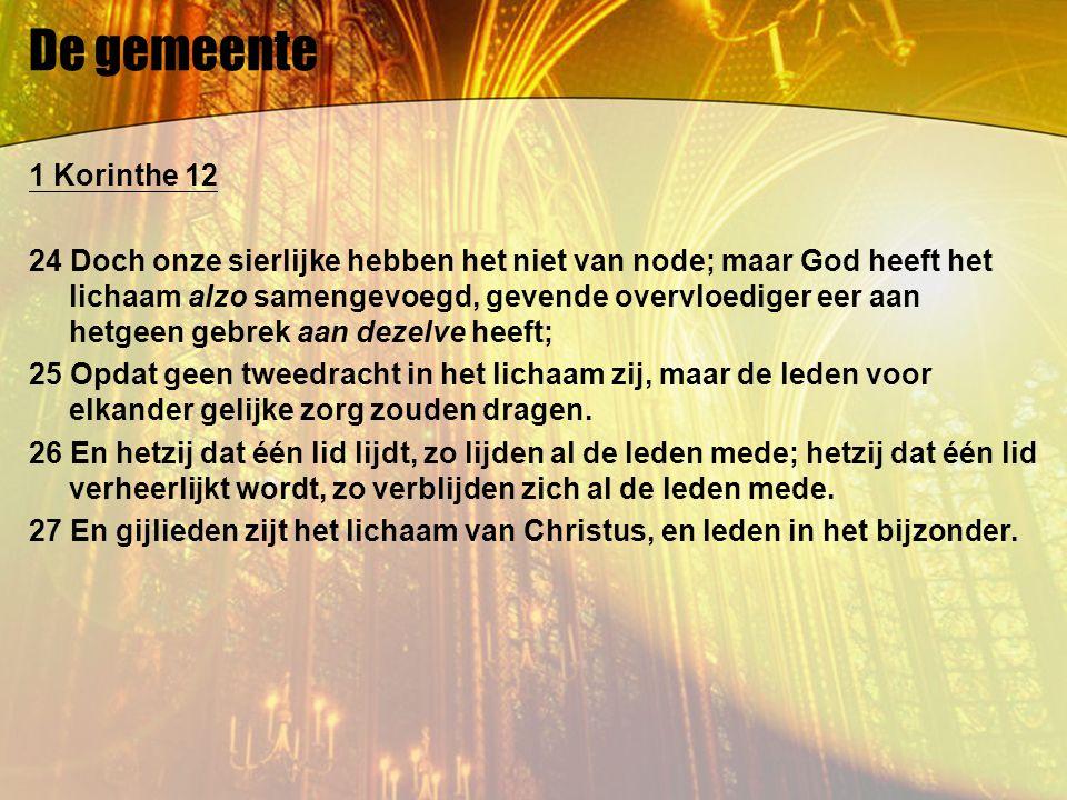 De gemeente 1 Korinthe 12 24 Doch onze sierlijke hebben het niet van node; maar God heeft het lichaam alzo samengevoegd, gevende overvloediger eer aan