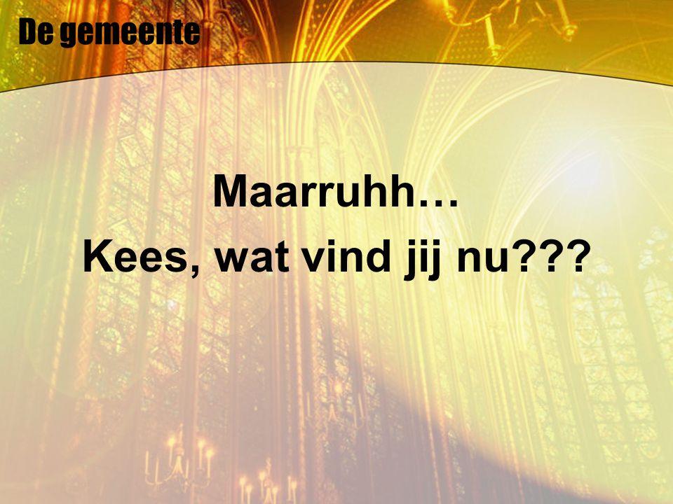 De gemeente Maarruhh… Kees, wat vind jij nu