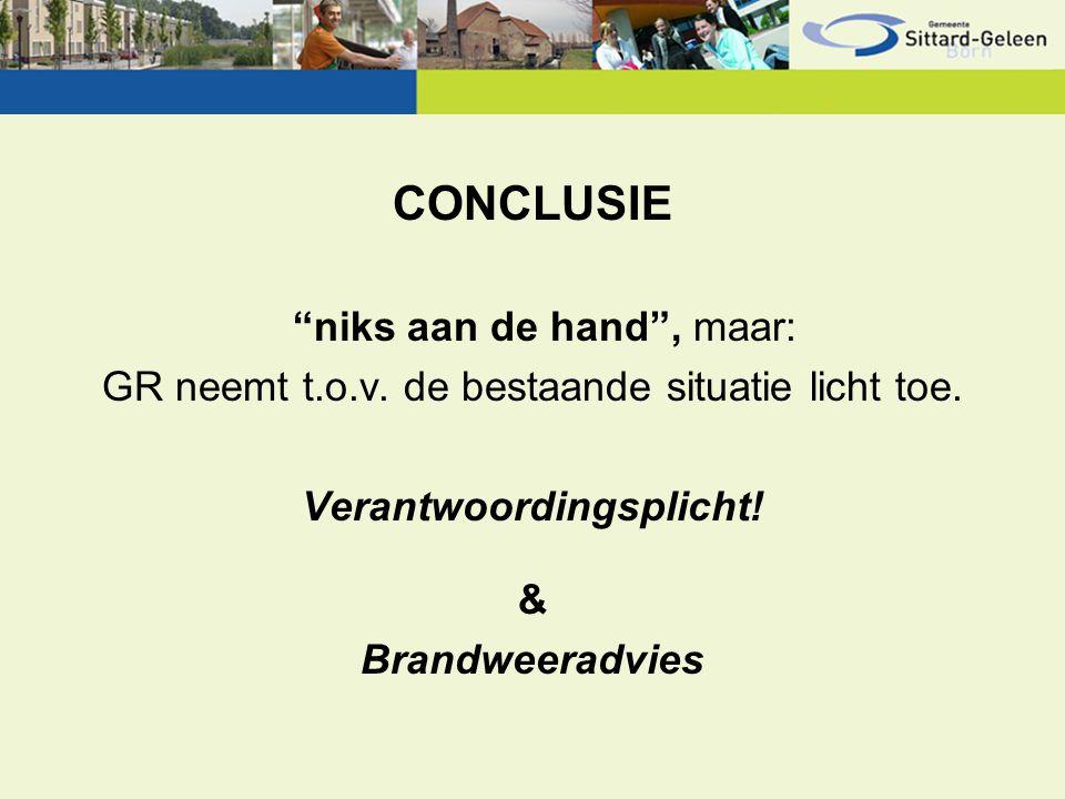 """CONCLUSIE """"niks aan de hand"""", maar: GR neemt t.o.v. de bestaande situatie licht toe. Verantwoordingsplicht! & Brandweeradvies"""
