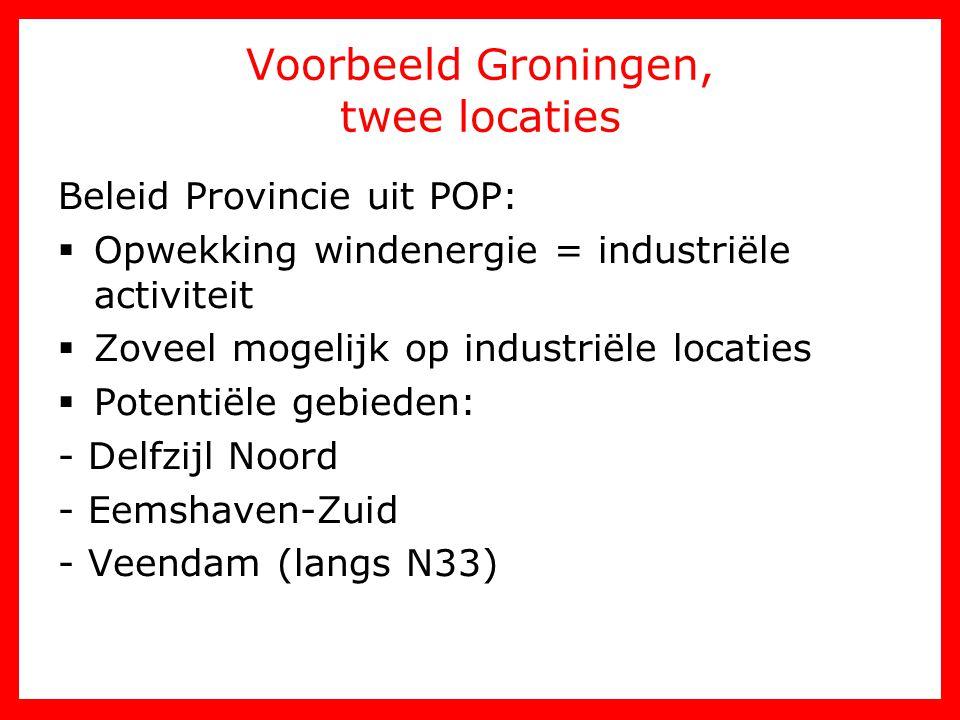 Voorbeeld Groningen, twee locaties Beleid Provincie uit POP:  Opwekking windenergie = industriële activiteit  Zoveel mogelijk op industriële locatie