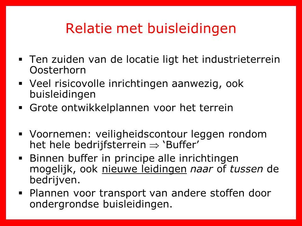 Relatie met buisleidingen  Ten zuiden van de locatie ligt het industrieterrein Oosterhorn  Veel risicovolle inrichtingen aanwezig, ook buisleidingen
