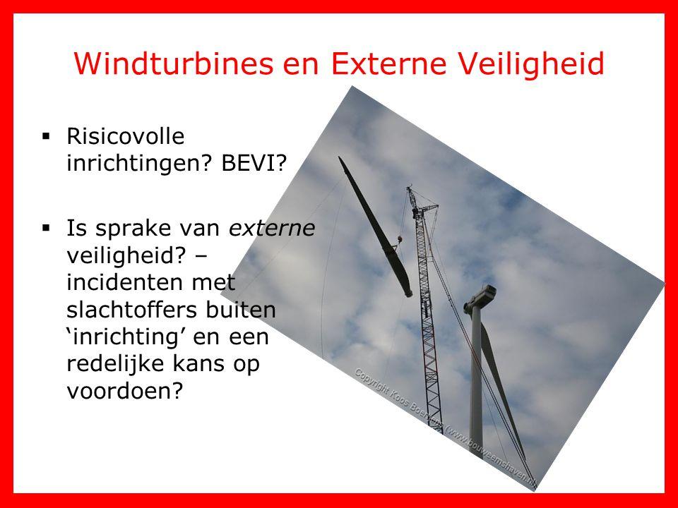 Windturbines en Externe Veiligheid  Risicovolle inrichtingen? BEVI?  Is sprake van externe veiligheid? – incidenten met slachtoffers buiten 'inricht